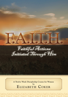 more information about F.A.I.T.H.: Faithful Actions Initiated Th rough Him: A Twelve Week Discipleship Course For Women - eBook