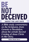 more information about BE NOT DECEIVED ABOUT THE LAST DAYS: A Bible study commentary on the Scriptures, from Genesis to Revelation, about the certainSecond Coming of Jesus Christ in His Glory. - eBook
