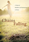 more information about Chains Falling: A Study of Rebellion and Redemption in Hosea - eBook
