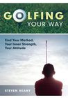 more information about Golfing Your Way: Find Your Method, Your Inner Strengh, Your Attitude - eBook