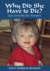 more information about Why Did She Have to Die?: God Sent Me the Answers - eBook