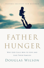 more information about Father Hunger: Why God Calls Men to Love and Lead Their Families - eBook