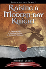 more information about Raising a Modern-Day Knight: A Father's Role in Guiding His Son to Authentic Manhood - eBook