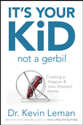 more information about It's Your Kid, Not a Gerbil: Creating a Happier & Less-Stressed Home - eBook