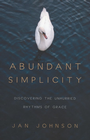 more information about Abundant Simplicity: Discovering the Unhurried Rhythms of Grace - eBook
