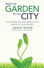 more information about From the Garden to the City: The Redeeming and Corrupting Power of Technology - eBook
