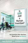 more information about Is God Just a Human Invention?: And Seventeen Other Questions Raised by the New Atheists - eBook