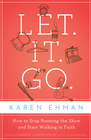 more information about Let It Go: How to Stop Running the Show and Start Walking in Faith - eBook