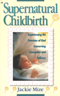 more information about Supernatural Childbirth: Experiencing the Promises of God Concerning Conception and Delivery - eBook