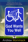 more information about God Wants You Well: What the Bible Really Says about Walking in Divine Health - eBook