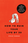more information about How to Ruin Your Life By 30: Nine Surprisingly Everyday Mistakes You Might Be Making Right Now - eBook