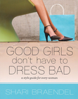 more information about Good Girls Don't Have to Dress Bad: A Style Guide for Every Woman - eBook
