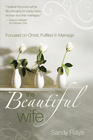 more information about The Beautiful Wife: Focused in Christ, Fulfilled in Marriage - eBook