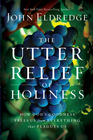 more information about The Utter Relief of Holiness: How God's Goodness Frees Us From Everything That Plagues Us - eBook