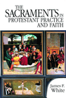 more information about The Sacraments in Protestant Practice and Faith - eBook