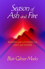 more information about Season of Ash and Fire: Prayers and Liturgies for Lent and Easter - eBook