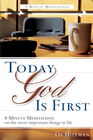 more information about Today God is First: 4-Minute Meditaions on the more Important Things in Life - eBook