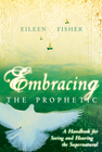 more information about Embracing the Prophetic: A Handbook for Seeing and Hearing the Supernatural - eBook