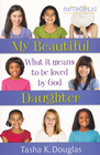 more information about My Beautiful Daughter: What It Means to Be Loved by God - eBook