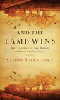 more information about And the Lamb Wins: Why the End of the World Is Really Good News - eBook