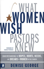 more information about What Women Wish Pastors Knew: Understanding the Hopes, Hurts, Needs, and Dreams of Women in the Church - eBook