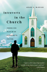 more information about Introverts in the Church: Finding Our Place in an Extroverted Culture - eBook