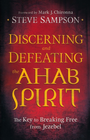 more information about Discerning and Defeating the Ahab Spirit: The Key to Breaking Free from Jezebel - eBook