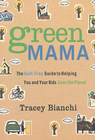 more information about Green Mama: The Guilt-Free Guide to Helping You and Your Kids Save the Planet - eBook