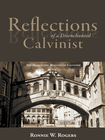 more information about Reflections of a Disenchanted Calvinist: The Disquieting Realities of Calvinism - eBook