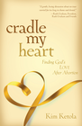 more information about Cradle My Heart: Finding God's Love After Abortion - eBook
