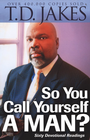 more information about So You Call Yourself a Man?: A Devotional for Ordinary Men with Extraordinary Potential - eBook