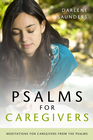more information about Psalms for Caregivers: Meditations for Caregivers from the Psalms. / Digital original - eBook