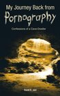 more information about My Journey Back from Pornography: Confessions of a Cave-Dweller - eBook