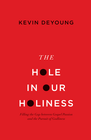 more information about The Hole in Our Holiness: Filling the Gap between Gospel Passion and the Pursuit of Godliness - eBook