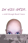 In His Grip: A Walk through Breast Cancer - eBook