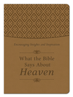 What the Bible Says About Heaven: Encouraging Insights and Inspiration - eBook