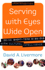 more information about Serving with Eyes Wide Open: Doing Short-Term Missions with Cultural Intelligence / Revised - eBook