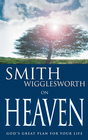 more information about Smith Wigglesworth on Heaven: God's Great Plan for Your Life - eBook