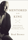more information about Mentored by the King: Arnold Palmer's Success Lessons for Golf, Business, and Life - eBook