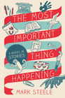 more information about The Most Important Thing Happening: A Novel in Stories - eBook