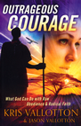 more information about Outrageous Courage: What God Can Do with Raw Obedience and Radical Faith - eBook