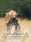 more information about A Surrendered Life: Finding Freedom, Healing and Hope after Abortion - eBook
