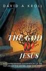 more information about The God of Jesus: A Comprehensive Examination of the Nature of the Father, Son and Spirit - eBook