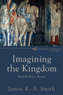 more information about Imagining the Kingdom : Volume 2 (Cultural Liturgies Book #): How Worship Works - eBook