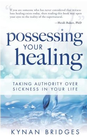 more information about Possessing Your Healing: Taking Authority Over Sickness in Your Life - eBook