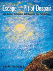 more information about Escape from the Pit of Despair: The Journey to Improve and Maintain Your Self-Esteem - eBook