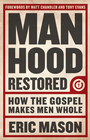 more information about Manhood Restored: How the Gospel Makes Men Whol - eBook