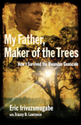 more information about My Father, Maker of the Trees: How I Survived the Rwandan Genocide - eBook