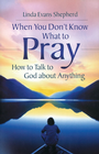 more information about When You Don't Know What to Pray: How to Talk to God about Anything - eBook