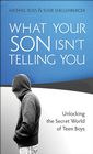 more information about What Your Son Isn't Telling You: Unlocking the Secret World of Teen Boys - eBook